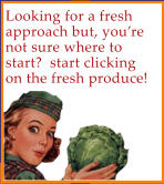 Looking for a fresh approach but, you're not sure where to start?  start clicking on the fresh produce!